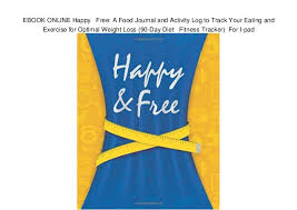 Ebook Online Happy Free A Food Journal And Activity Log To Track Y