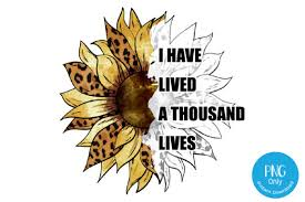 Choose from over a million free vectors, clipart graphics, vector art images, design templates, and illustrations created by artists worldwide! I Have Lived A Thousand Lives Sunflower Leopard Sublimation Graphic By Tori Designs Creative Fabrica
