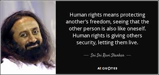 Human Rights Quotes Best Sri Sri Ravi Shankar Quote Human Rights Means Protecting Another's