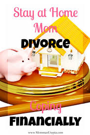Stay At Home Mom Divorce Coping Financially Momma S Utopia