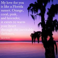 Florida Quotes Unique Quote By Jarod Kintz €�My Love For You Is Like A Florida Sunset