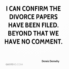 Dennis Dennehy Divorce Quotes QuoteHD Fascinating Divoces Quote Photo