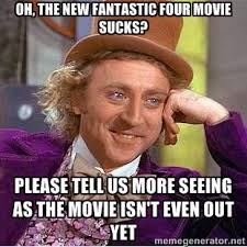OH, THE NEW FANTASTIC FOUR MOVIE SUCKS? PLEASE TELL US MORE SEEING ... via Relatably.com