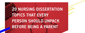 nursing dissertation topics every parent should be aware of  20 nursing dissertation topics that every person should unpack before being a parent