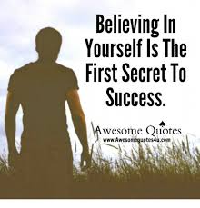 Believing In Yourself Quotes Believing in Yourself IS the First Secret to Success Wesome Quotes 97