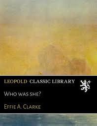 Who was she?: Clarke, Effie A.: Amazon.com: Books