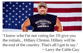 larry the cable guy quotes. Unique Guy Larry The Cable Guy On Voting With The Quotes