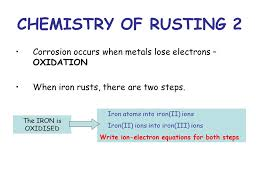 chemistry of rusting 2 corrosion occurs when metals lose electrons oxidation when iron rusts
