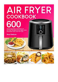 Air Fryer Cookbook - Ava Nelson - 600 Amazingly Easy and Delicious Air  Fryer Recipes to Fry, Bake, by dysikesu24273 - issuu