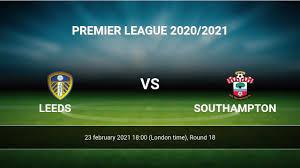 Leeds vs Southampton H2H 23 feb 2021 Head to Head stats prediction