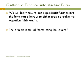 objective 5 5 completing the square 5 getting a function into vertex form we will