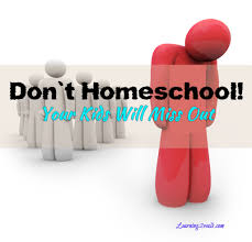 don t homeschool your kids will miss out homeschooling fallacy your kids will miss out