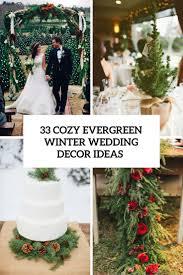 Winter Wedding Decor 33 Cozy Evergreen Winter Wedding Dccor Ideas Weddingomania