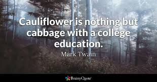 college quotes brainyquote cauliflower is nothing but cabbage a college education mark twain