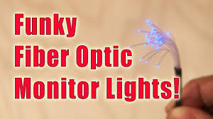 Make Your Own Fiber Optic Light Diy Funky Fiber Optic Monitor Lights
