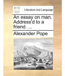man essay essay on man pope full text no man is an island essay  essay on man pope full text an essay on man by alexander pope chapter amazon com