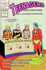 teenagers from the future essays on the legion of super heroes by  13223566