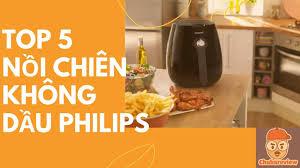 Review] Top 5 lựa chọn nồi chiên không dầu Philips năm 2021 - Chú Ba Review