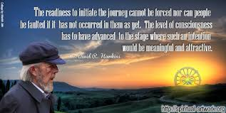 Consciousness Quotes Enchanting Dr David R Hawkins The Readiness To Initiate Journey Cannot Be