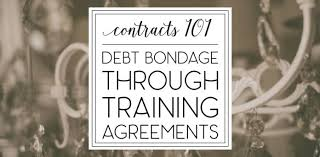 "Contracts 101: Debt Bondage Through ""Training Agreements"" 