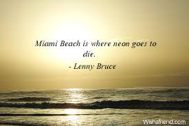 Miami Quotes Adorable Lenny Bruce Quote Miami Beach Is Where Neon Goes To Die