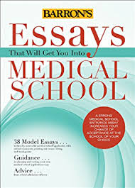 com essays that will get you into medical school barron s essays that will get you into medical school essays that will get you into