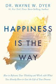 Happiness Is The Way How To Reframe Your Thinking And Work With