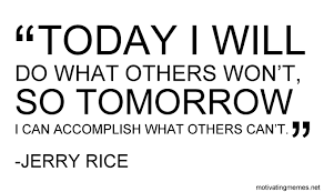 Quote For Today Custom Jerry Rice Quote Today I Will Motivating Memes
