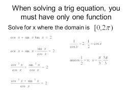 17 when solving a trig equation you must have only one function solve for x where the domain is