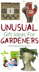 get something unique and unusual for your favorite gardener these gardening gifts are cool creative and fun while celebrating their favorite hobby