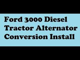 ford 3000 diesel tractor alternator conversion ford 3000 diesel tractor alternator conversion