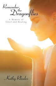 Remember the Dragonflies: A Memoir of Grief and Healing: Rhodes, Kathy:  9781490810768: Amazon.com: Books
