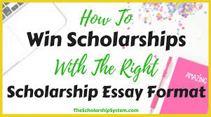 how to win scholarships the right scholarship essay format scholarship essay format