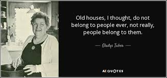 Quotes About Houses Gladys Taber quote Old houses I thought do not belong to people 2