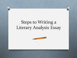 Writing A Literary Analysis Steps To Writing A Literary Analysis Essay Ppt Download
