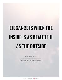 Beautiful Inside Quotes Best Of Elegance Is When The Inside Is As Beautiful As The Outside Picture