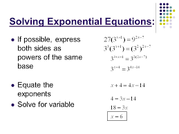 2 solving exponential equations if possible express both sides as powers of the same base equate the exponents solve for variable