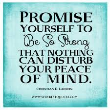 Promise Yourself To Be So Strong Quote Best of Promise Yourself To Be So Stronger That Nothing Can Disturb Your