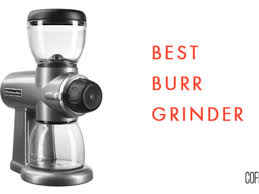 The best blade, burr, and manual coffee grinders you can buy in 2021, according to testing in the good housekeeping institute, from brands like oxo, krups, and more. 11 Best Burr Coffee Grinders Review Buyers Guide April 2021 Upd