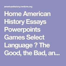 die besten history essay ideen auf universit atilde curren t home american history essays powerpoints games select language acirc150frac12 the good the bad and