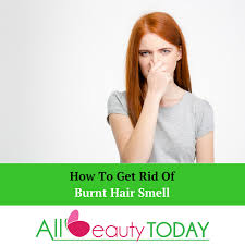 how to get rid of burnt hair smell