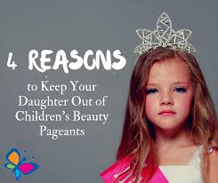 reasons to keep your daughter out of children s beauty pageants  4 reasons