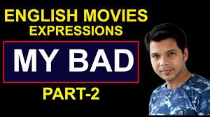 MY BAD || ENGLISH MOVIES EXPRESSION PART -2