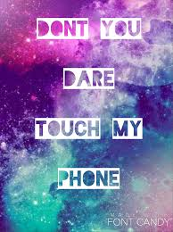 don t you dare touch my phone wallpapers is really cool especially for people who want to look into your phone