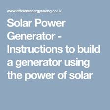 1000 ideas about solar powered generator power solar power generator instructions to build a generator using the power of solar