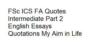 Essay Quotes Mesmerizing FSc ICS FA Quotes Intermediate Part 48 English Essays Quotations My