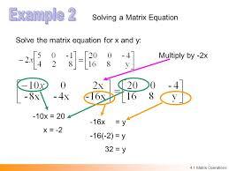 6 solving a matrix equation solve the matrix equation for x and y multiply by 2x 10x 20 x 2 16x y 16 2 y 32 y 4 1 matrix operations