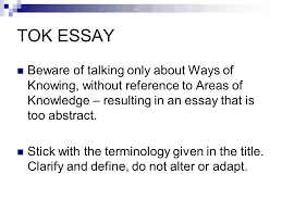 tok essay the title sets the scope of the question your job is to tok essay beware of talking only about ways of knowing out reference to areas of