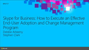 skype for business how to execute an effective end user adoption and change management
