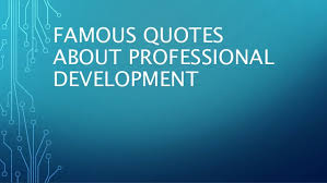 Proffessional Quotes Famous Quotes About Professional Development